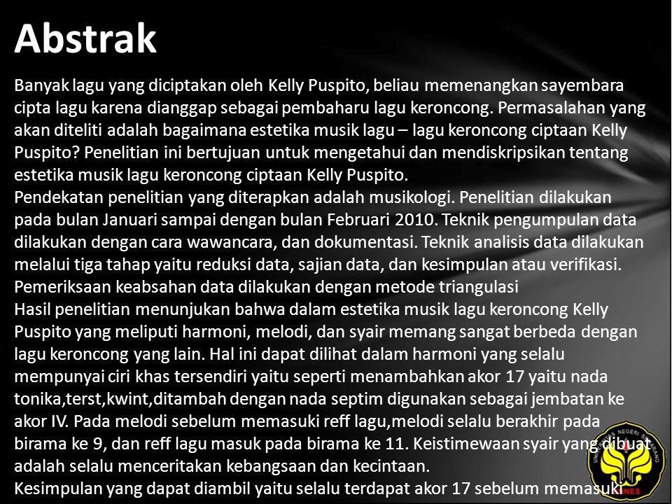 Abstrak Banyak lagu yang diciptakan oleh Kelly Puspito, beliau memenangkan sayembara cipta lagu karena dianggap sebagai pembaharu lagu keroncong.