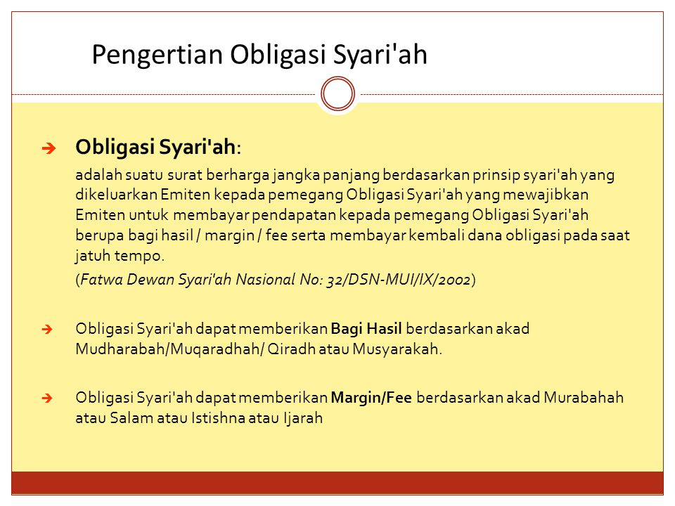 Pengertian Obligasi Syari'ah  Obligasi Syari'ah dapat memberikan Bagi Hasil berdasarkan akad Mudharabah/Muqaradhah/ Qiradh atau Musyarakah.  Obligas