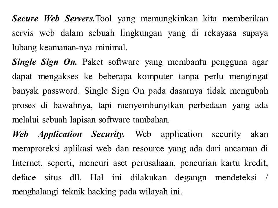 Secure Web Servers.Tool yang memungkinkan kita memberikan servis web dalam sebuah lingkungan yang di rekayasa supaya lubang keamanan-nya minimal. Sing