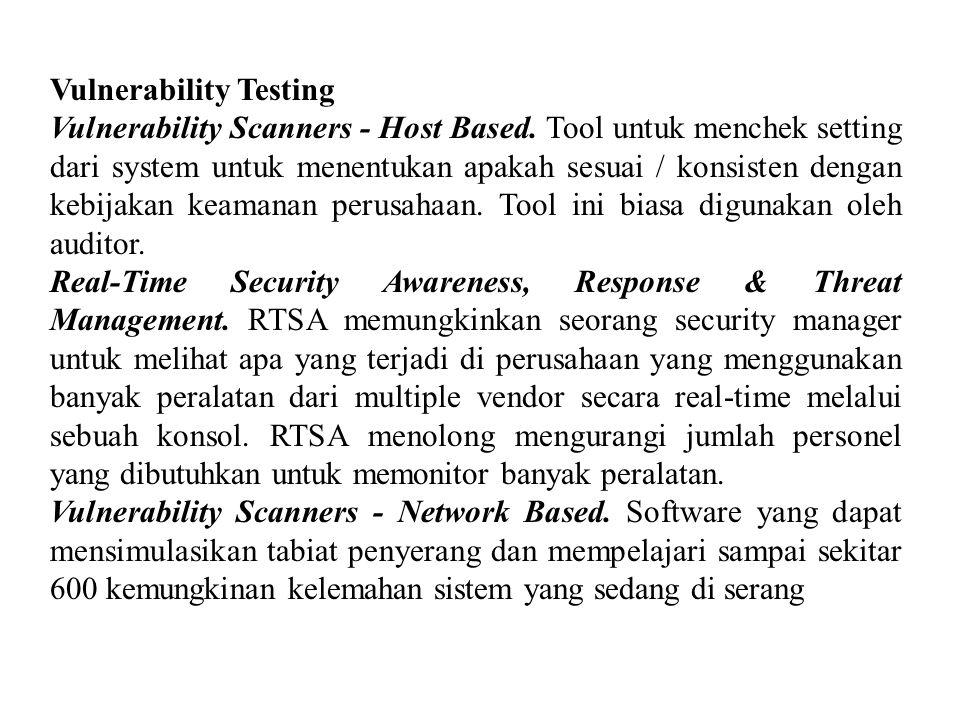 Vulnerability Testing Vulnerability Scanners - Host Based. Tool untuk menchek setting dari system untuk menentukan apakah sesuai / konsisten dengan ke