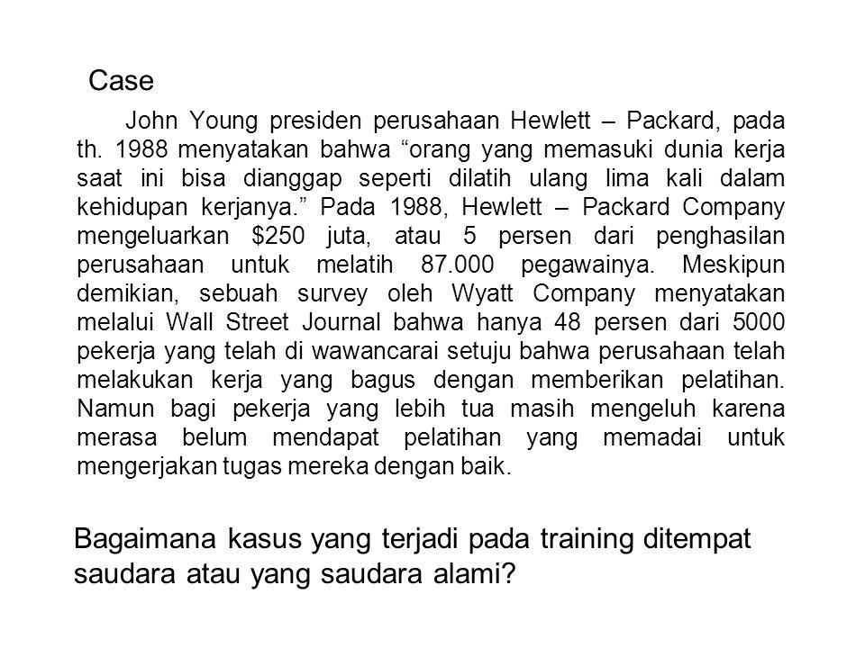 Bagaimana kasus yang terjadi pada training ditempat saudara atau yang saudara alami? John Young presiden perusahaan Hewlett – Packard, pada th. 1988 m