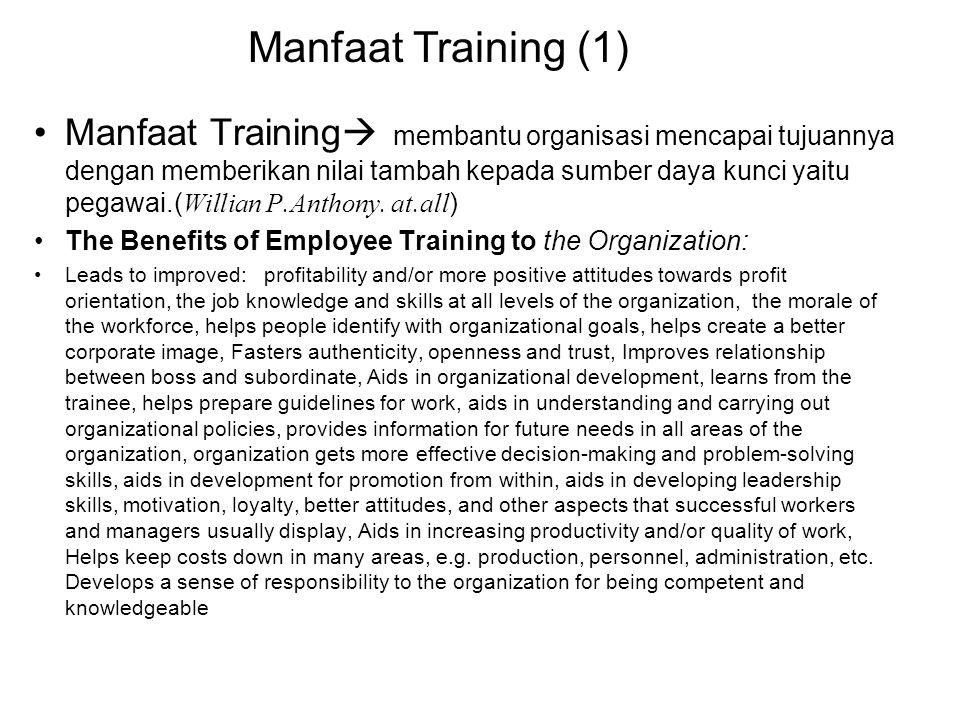 Manfaat Training  membantu organisasi mencapai tujuannya dengan memberikan nilai tambah kepada sumber daya kunci yaitu pegawai.( Willian P.Anthony. a