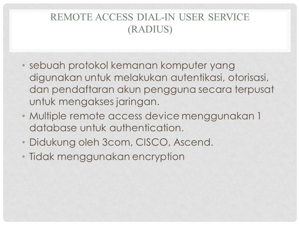 REMOTE ACCESS DIAL-IN USER SERVICE (RADIUS) sebuah protokol kemanan komputer yang digunakan untuk melakukan autentikasi, otorisasi, dan pendaftaran akun pengguna secara terpusat untuk mengakses jaringan.