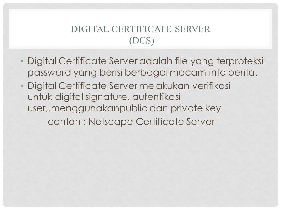 DIGITAL CERTIFICATE SERVER (DCS) Digital Certificate Server adalah file yang terproteksi password yang berisi berbagai macam info berita.