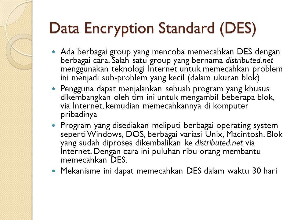 Data Encryption Standard (DES) Ada berbagai group yang mencoba memecahkan DES dengan berbagai cara. Salah satu group yang bernama distributed.net meng