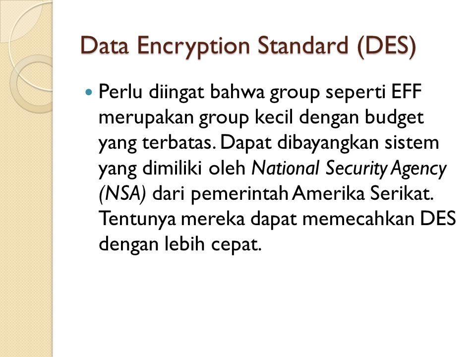 Data Encryption Standard (DES) Perlu diingat bahwa group seperti EFF merupakan group kecil dengan budget yang terbatas. Dapat dibayangkan sistem yang