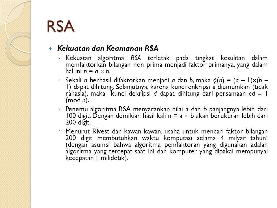 RSA Kekuatan dan Keamanan RSA ◦ Kekuatan algoritma RSA terletak pada tingkat kesulitan dalam memfaktorkan bilangan non prima menjadi faktor primanya,