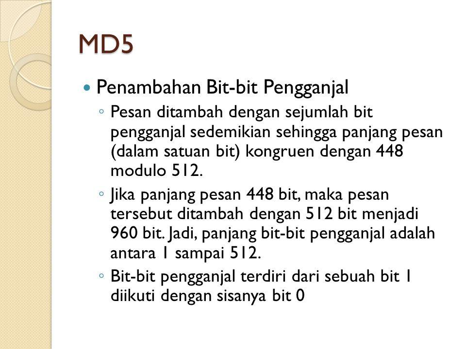 MD5 Penambahan Bit-bit Pengganjal ◦ Pesan ditambah dengan sejumlah bit pengganjal sedemikian sehingga panjang pesan (dalam satuan bit) kongruen dengan