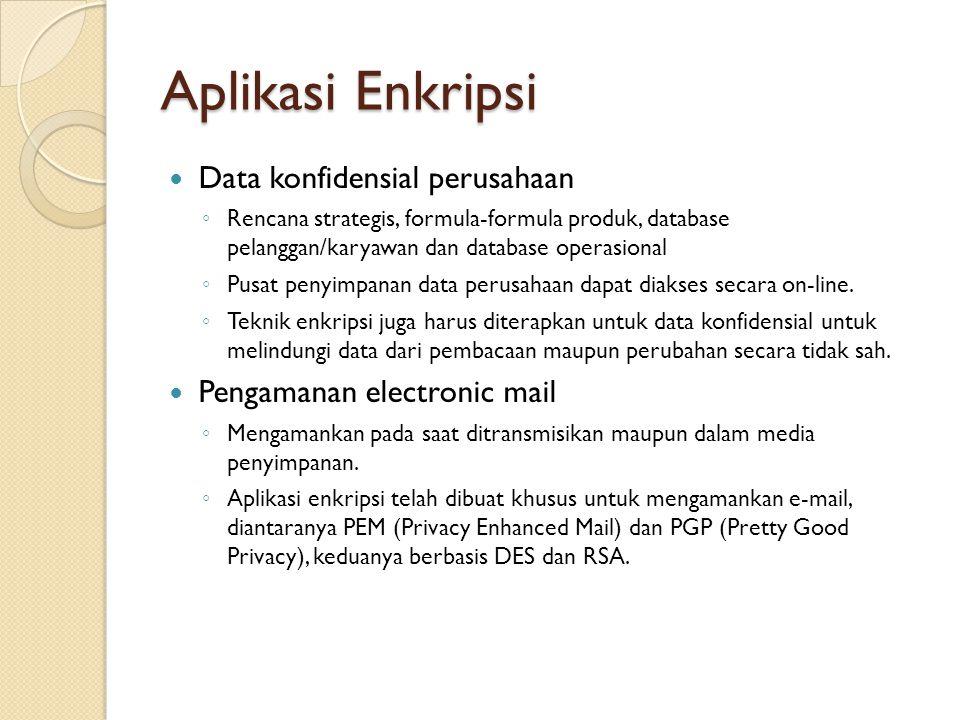 Aplikasi Enkripsi Data konfidensial perusahaan ◦ Rencana strategis, formula-formula produk, database pelanggan/karyawan dan database operasional ◦ Pus