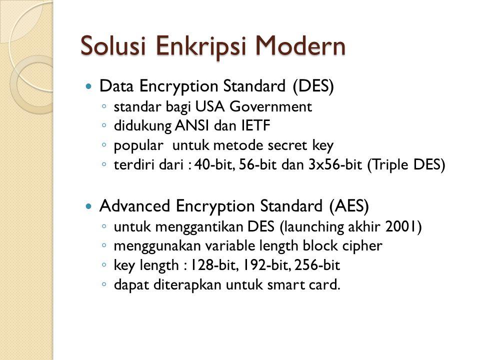 Solusi Enkripsi Modern Data Encryption Standard (DES) ◦ standar bagi USA Government ◦ didukung ANSI dan IETF ◦ popular untuk metode secret key ◦ terdi