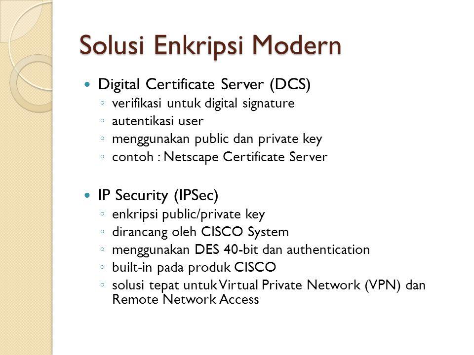 Solusi Enkripsi Modern Digital Certificate Server (DCS) ◦ verifikasi untuk digital signature ◦ autentikasi user ◦ menggunakan public dan private key ◦