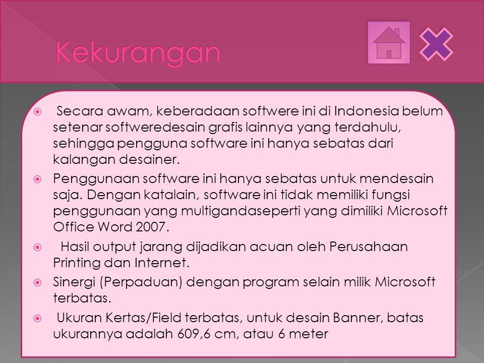  Secara awam, keberadaan softwere ini di Indonesia belum setenar softweredesain grafis lainnya yang terdahulu, sehingga pengguna software ini hanya sebatas dari kalangan desainer.