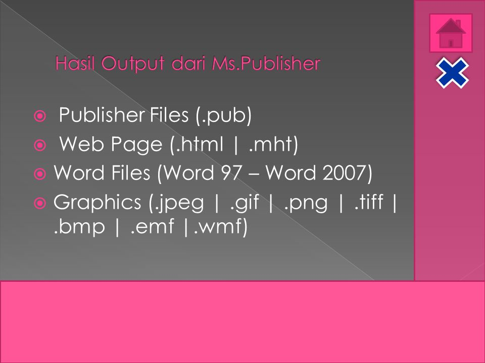  Publisher Files (.pub)  Web Page (.html |.mht)  Word Files (Word 97 – Word 2007)  Graphics (.jpeg |.gif |.png |.tiff |.bmp |.emf |.wmf)