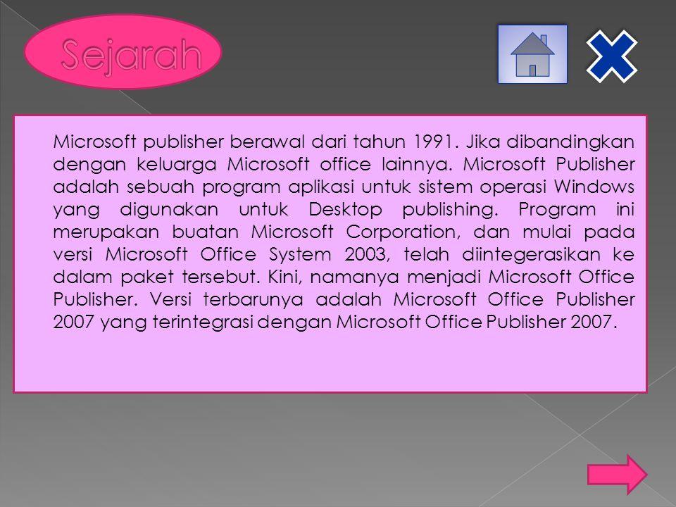  1991 Microsoft Publisher for Windows  1993 Microsoft Publisher 2.0  1995 Microsoft Publisher 3.0 for Windows 95  1996 Microsoft Publisher 97 (Windows 95)  1998 Microsoft Publisher 98 (Windows 9x)  1999 Microsoft Publisher 2000 (Windows 9x, 2000, ME)  2001 Microsoft Publisher 2002 (Windows 98, 98SE, ME, 2000, XP)  2003 Microsoft Office Publisher 2003 (Windows 2000 (SP3), XP)  2007 Microsoft Office Publisher 2007 (Windows XP, Vista)