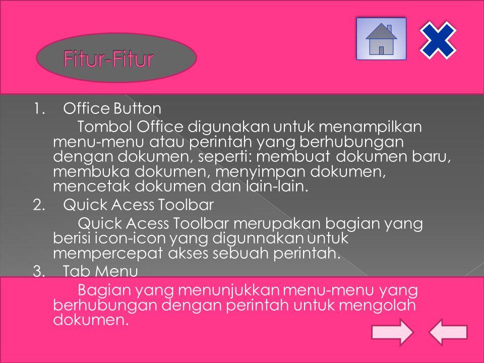 1. Office Button Tombol Office digunakan untuk menampilkan menu-menu atau perintah yang berhubungan dengan dokumen, seperti: membuat dokumen baru, mem