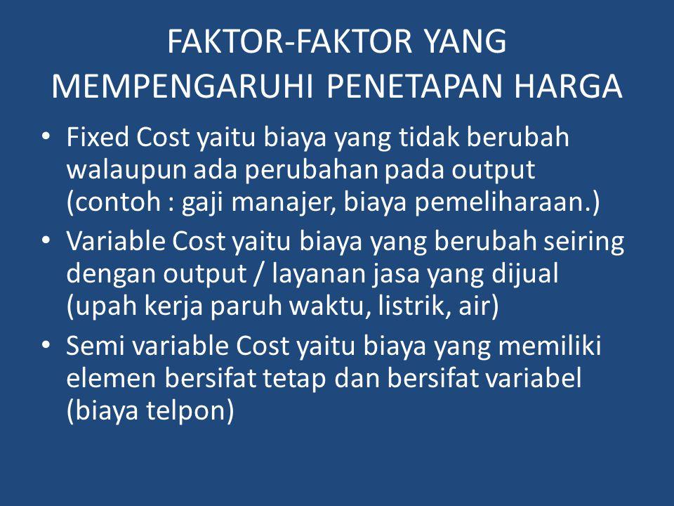 FAKTOR-FAKTOR YANG MEMPENGARUHI PENETAPAN HARGA Fixed Cost yaitu biaya yang tidak berubah walaupun ada perubahan pada output (contoh : gaji manajer, b