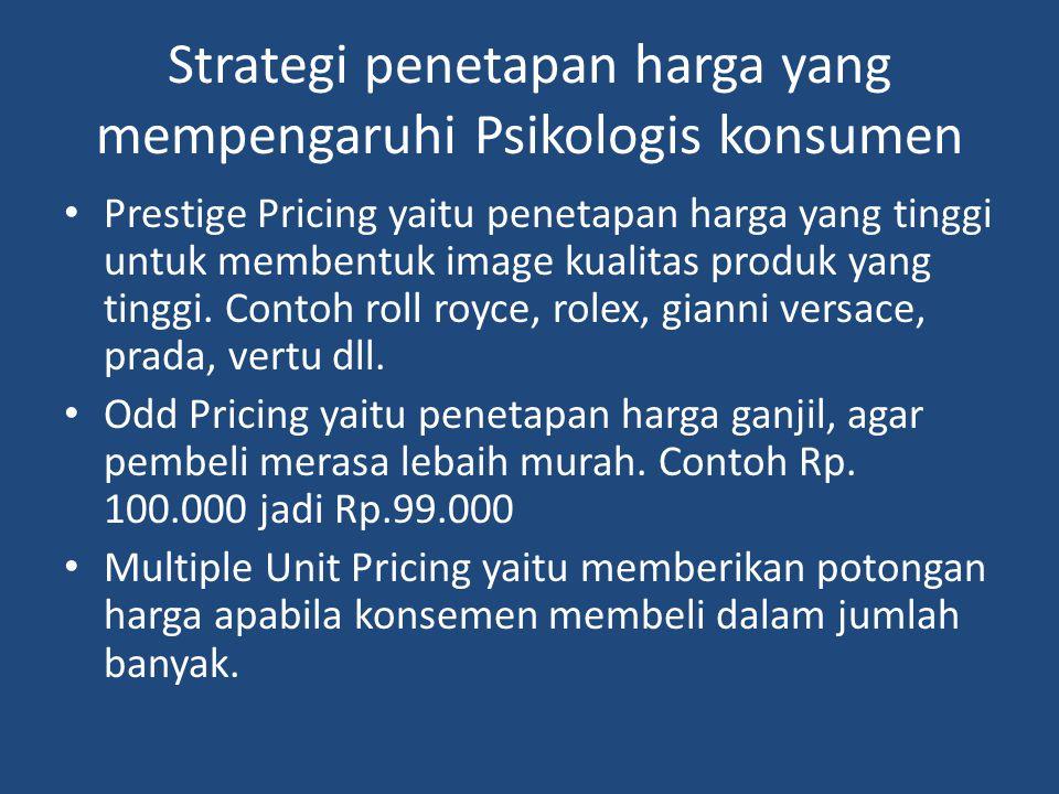 Strategi penetapan harga yang mempengaruhi Psikologis konsumen Prestige Pricing yaitu penetapan harga yang tinggi untuk membentuk image kualitas produ