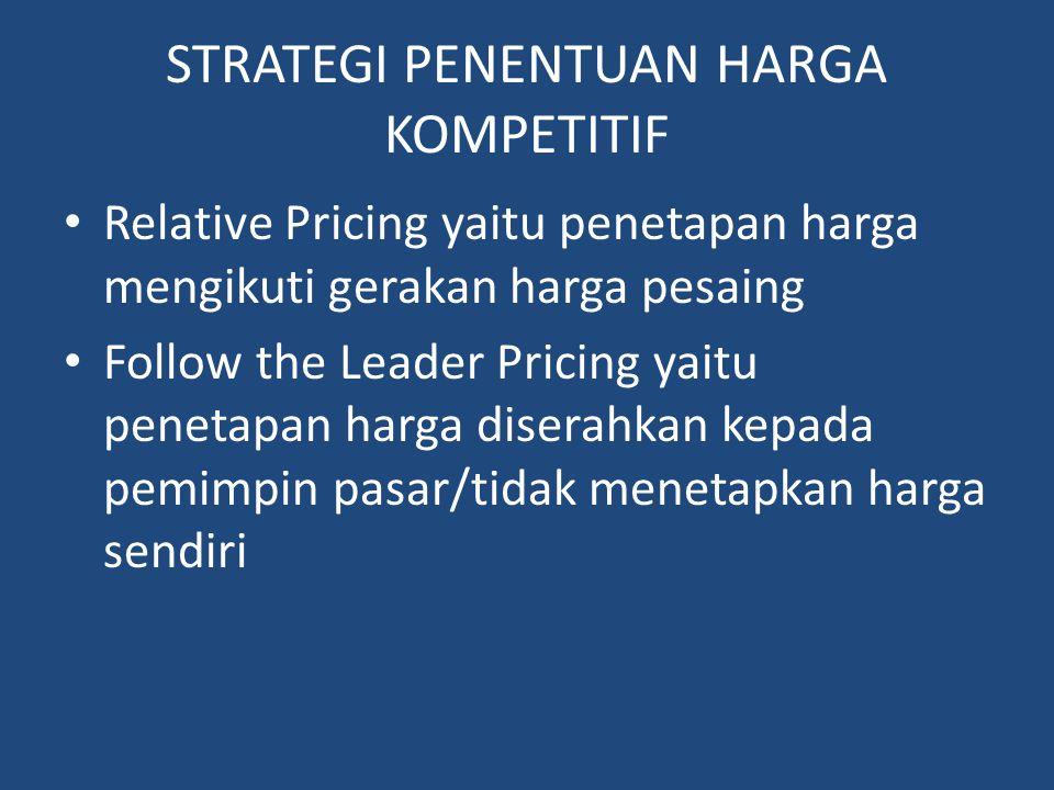 STRATEGI PENENTUAN HARGA KOMPETITIF Relative Pricing yaitu penetapan harga mengikuti gerakan harga pesaing Follow the Leader Pricing yaitu penetapan h