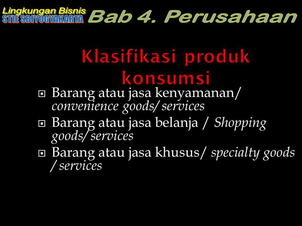  Barang atau jasa kenyamanan/ convenience goods/ services  Barang atau jasa belanja / Shopping goods/ services  Barang atau jasa khusus/ specialty