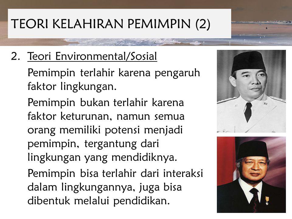 TEORI KELAHIRAN PEMIMPIN (2) 2.Teori Environmental/Sosial Pemimpin terlahir karena pengaruh faktor lingkungan. Pemimpin bukan terlahir karena faktor k