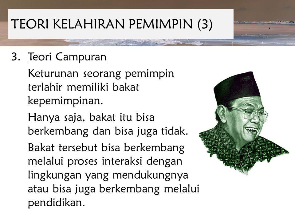 TEORI KELAHIRAN PEMIMPIN (3) 3.Teori Campuran Keturunan seorang pemimpin terlahir memiliki bakat kepemimpinan. Hanya saja, bakat itu bisa berkembang d