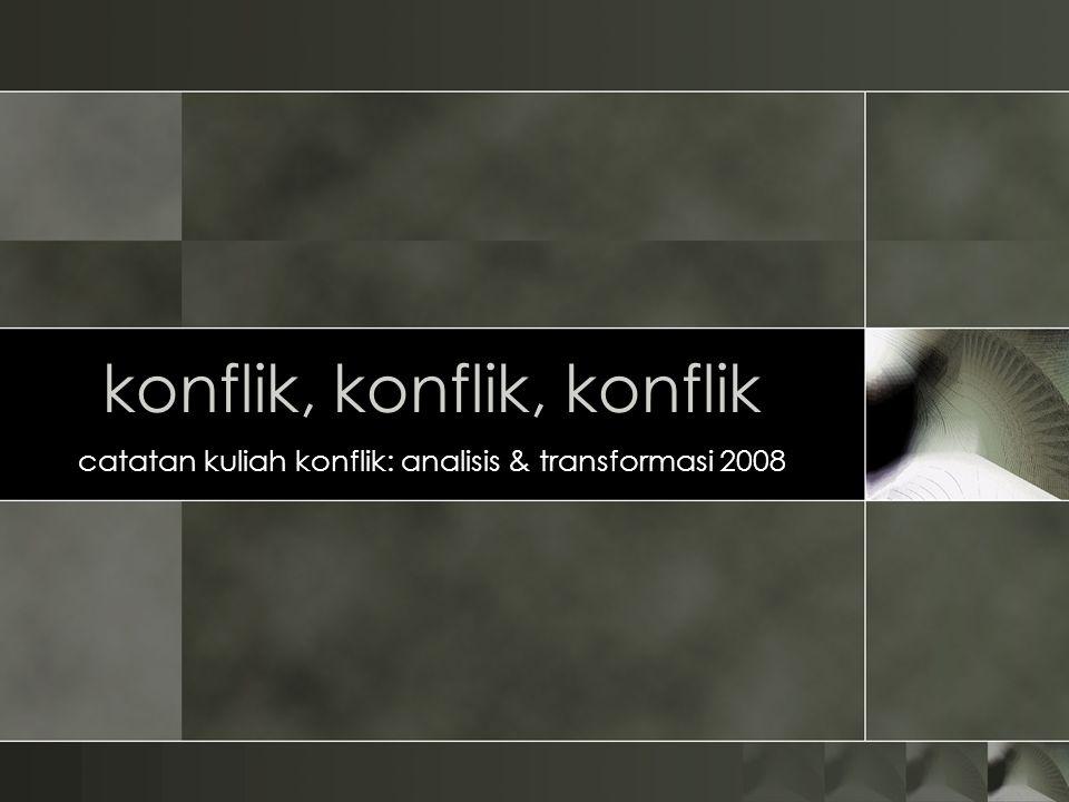 konflik, konflik, konflik catatan kuliah konflik: analisis & transformasi 2008