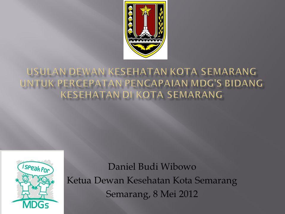 Daniel Budi Wibowo Ketua Dewan Kesehatan Kota Semarang Semarang, 8 Mei 2012