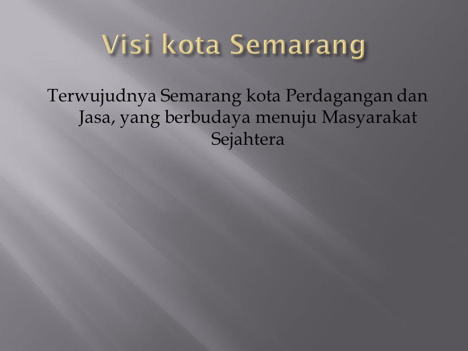 Terwujudnya Semarang kota Perdagangan dan Jasa, yang berbudaya menuju Masyarakat Sejahtera