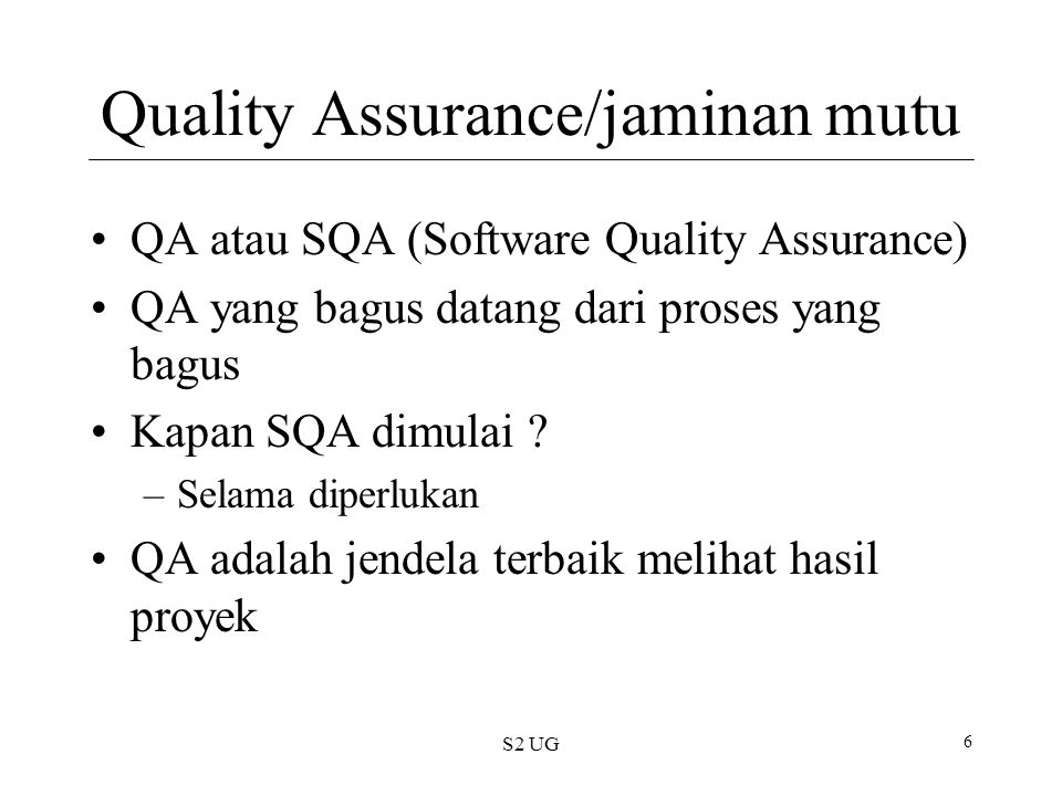 S2 UG 7 Test Plans (SQAP) Software Quality Assurance Plan See exampleexample –Menggunakan IEEE 730 standardIEEE 730 standard