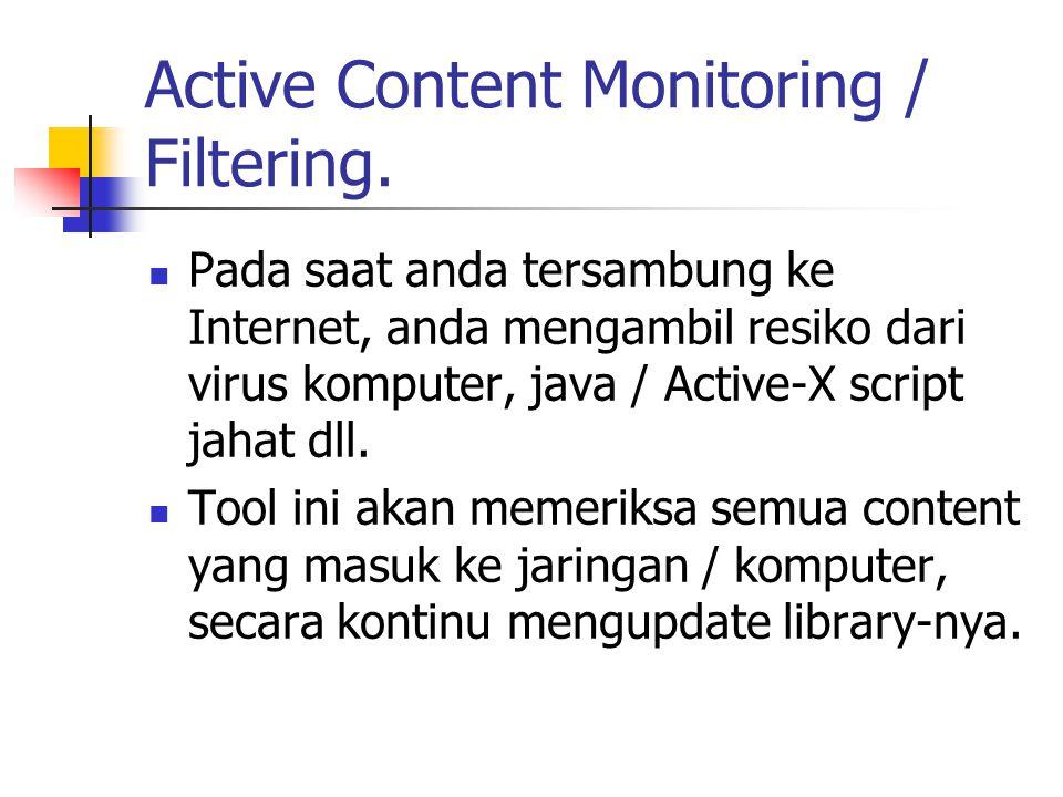 Active Content Monitoring / Filtering. Pada saat anda tersambung ke Internet, anda mengambil resiko dari virus komputer, java / Active-X script jahat