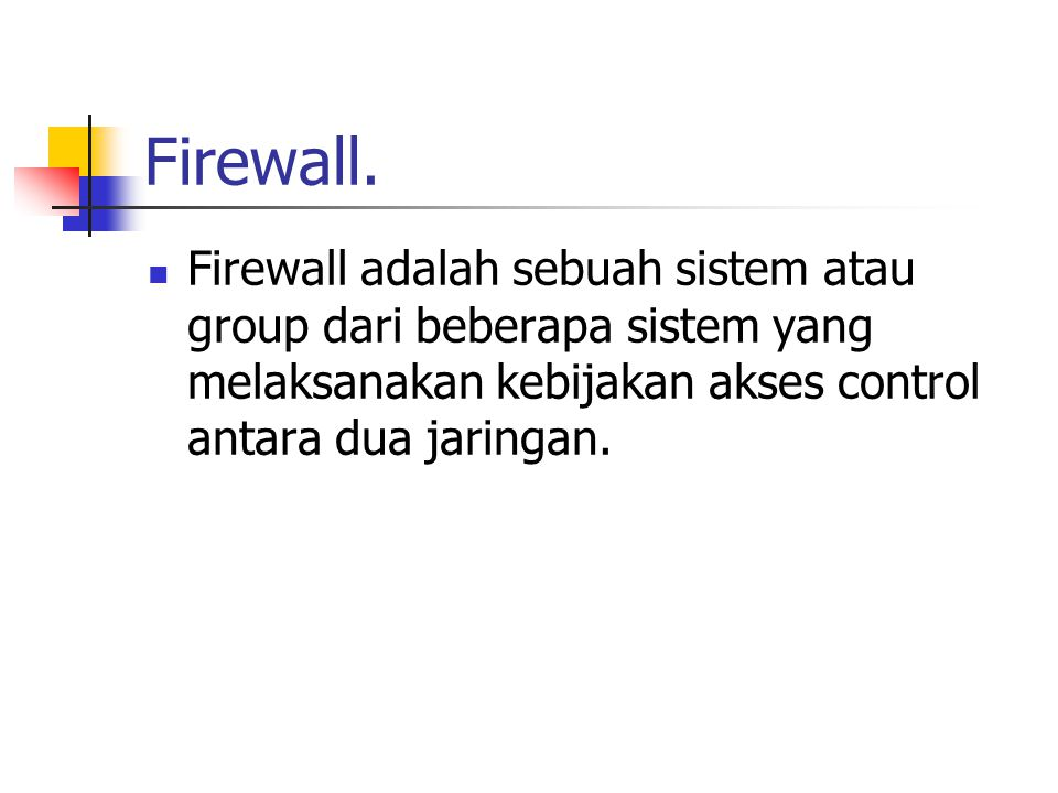 Firewall. Firewall adalah sebuah sistem atau group dari beberapa sistem yang melaksanakan kebijakan akses control antara dua jaringan.