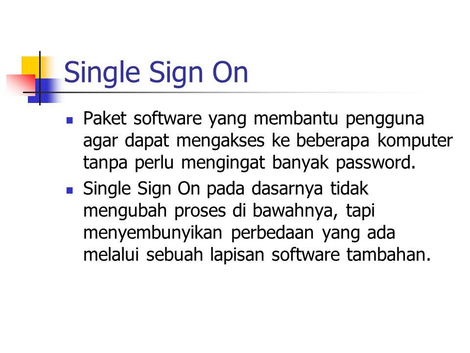 Single Sign On Paket software yang membantu pengguna agar dapat mengakses ke beberapa komputer tanpa perlu mengingat banyak password. Single Sign On p