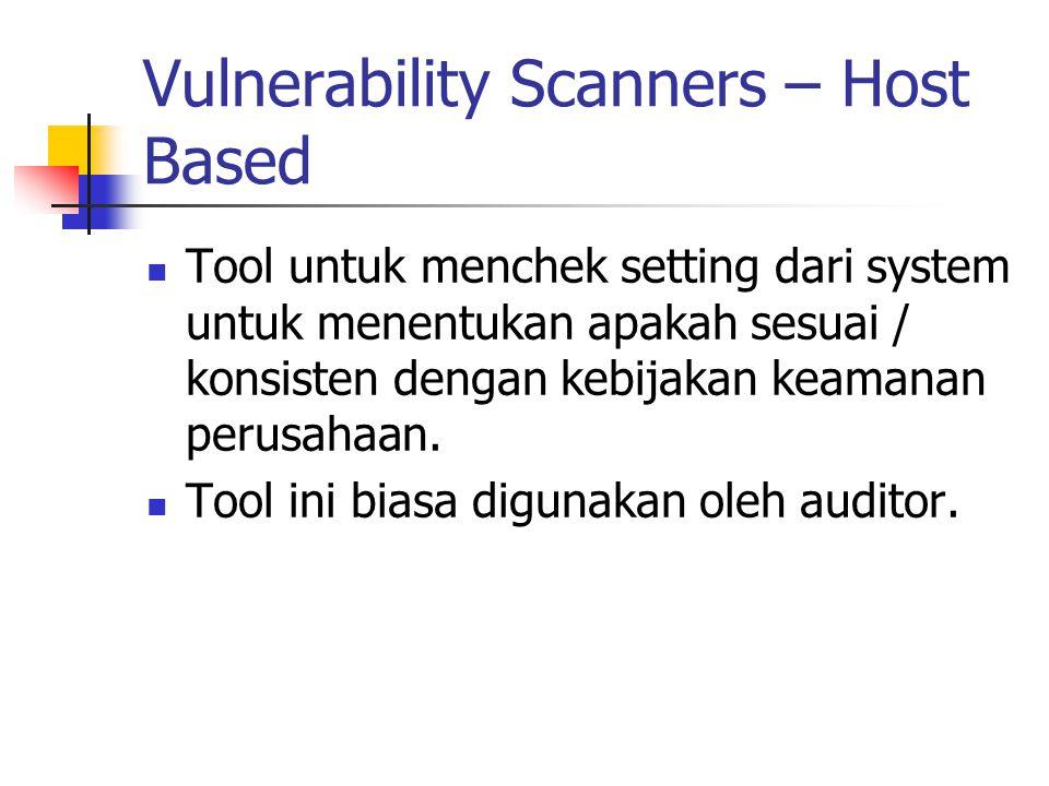 Vulnerability Scanners – Host Based Tool untuk menchek setting dari system untuk menentukan apakah sesuai / konsisten dengan kebijakan keamanan perusa