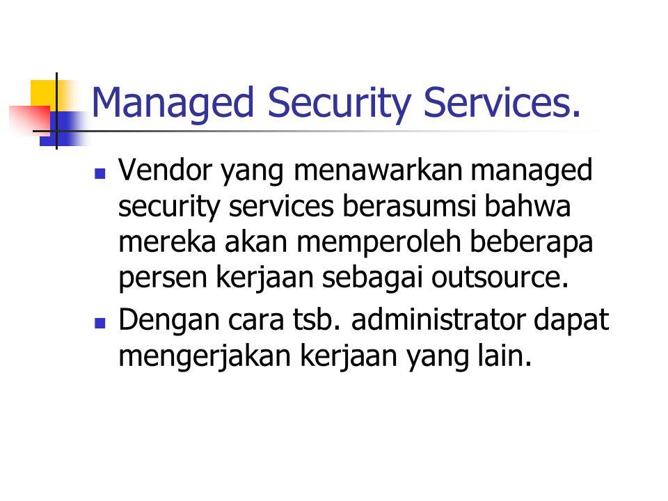 Vendor yang menawarkan managed security services berasumsi bahwa mereka akan memperoleh beberapa persen kerjaan sebagai outsource. Dengan cara tsb. ad