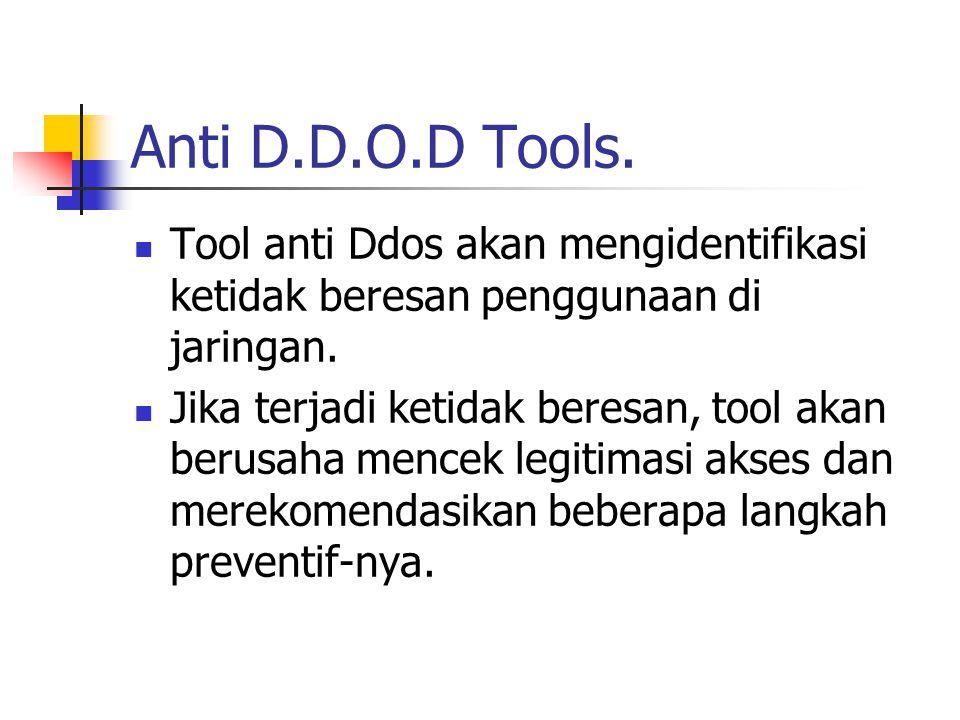 Anti D.D.O.D Tools. Tool anti Ddos akan mengidentifikasi ketidak beresan penggunaan di jaringan. Jika terjadi ketidak beresan, tool akan berusaha menc