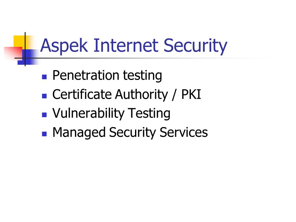 Aspek Internet Security Penetration testing Certificate Authority / PKI Vulnerability Testing Managed Security Services