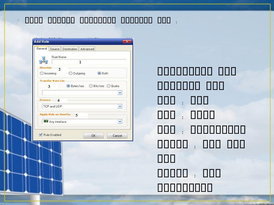 Akan keluar tampilan seperti ini : Pengisian nya seperti ini Isi : LAN Isi : Both Isi : Unlimited Pilih : TCP dan UDP Pilih : Any Interface