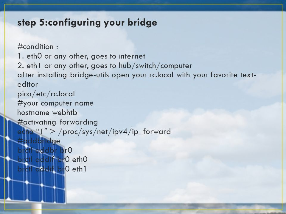 step 5:configuring your bridge #condition : 1. eth0 or any other, goes to internet 2.