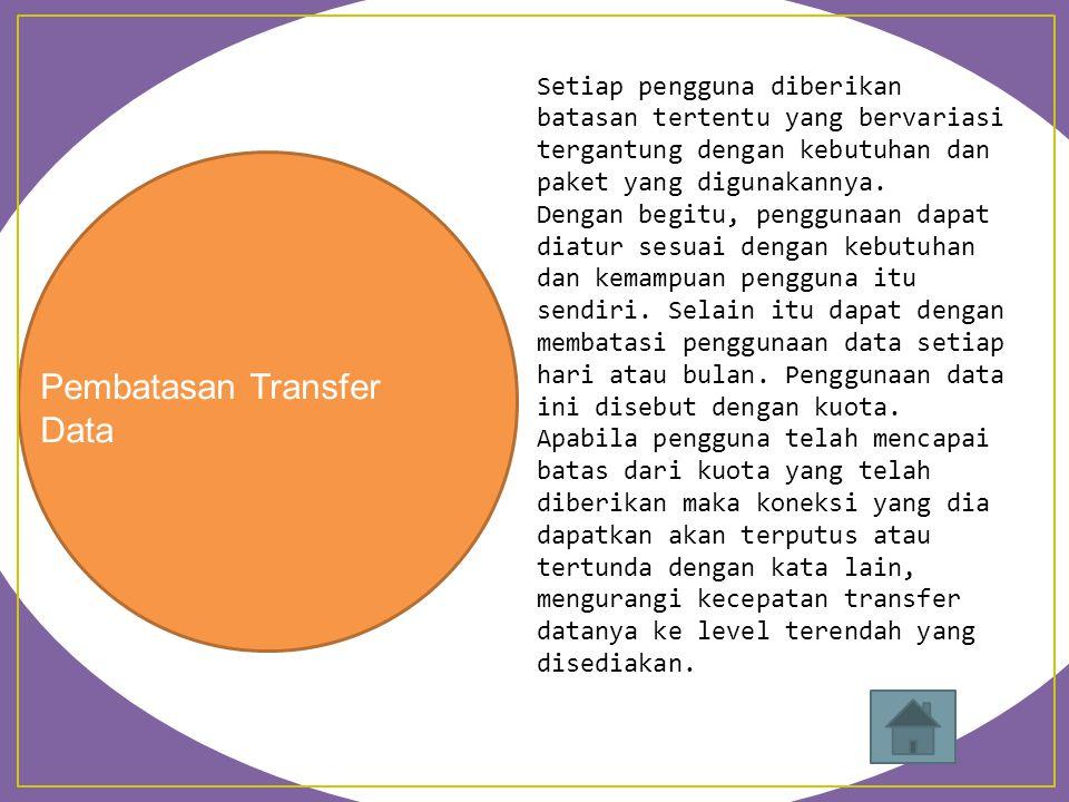 Pembatasan Transfer Data Setiap pengguna diberikan batasan tertentu yang bervariasi tergantung dengan kebutuhan dan paket yang digunakannya.