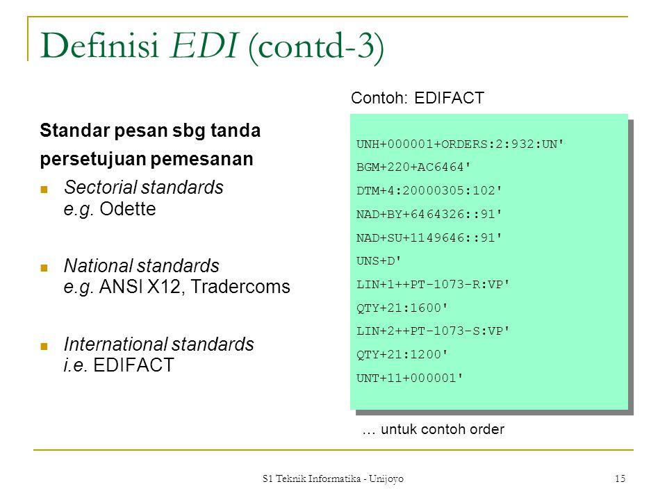 S1 Teknik Informatika - Unijoyo 15 Definisi EDI (contd-3) Standar pesan sbg tanda persetujuan pemesanan Sectorial standards e.g. Odette National stand