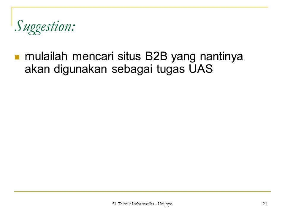 S1 Teknik Informatika - Unijoyo 21 Suggestion: mulailah mencari situs B2B yang nantinya akan digunakan sebagai tugas UAS
