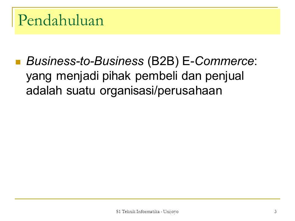 S1 Teknik Informatika - Unijoyo 3 Business-to-Business (B2B) E-Commerce: yang menjadi pihak pembeli dan penjual adalah suatu organisasi/perusahaan Pen