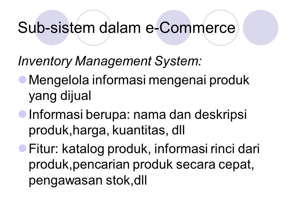 Sub-sistem dalam e-Commerce Inventory Management System: Mengelola informasi mengenai produk yang dijual Informasi berupa: nama dan deskripsi produk,h