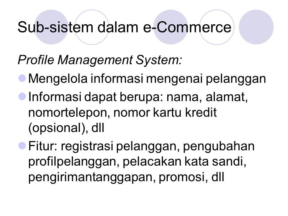 Sub-sistem dalam e-Commerce Profile Management System: Mengelola informasi mengenai pelanggan Informasi dapat berupa: nama, alamat, nomortelepon, nomo