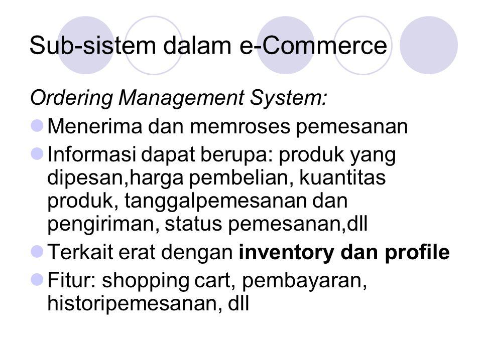 Sub-sistem dalam e-Commerce Ordering Management System: Menerima dan memroses pemesanan Informasi dapat berupa: produk yang dipesan,harga pembelian, k