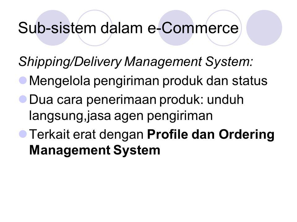 Sub-sistem dalam e-Commerce Shipping/Delivery Management System: Mengelola pengiriman produk dan status Dua cara penerimaan produk: unduh langsung,jas
