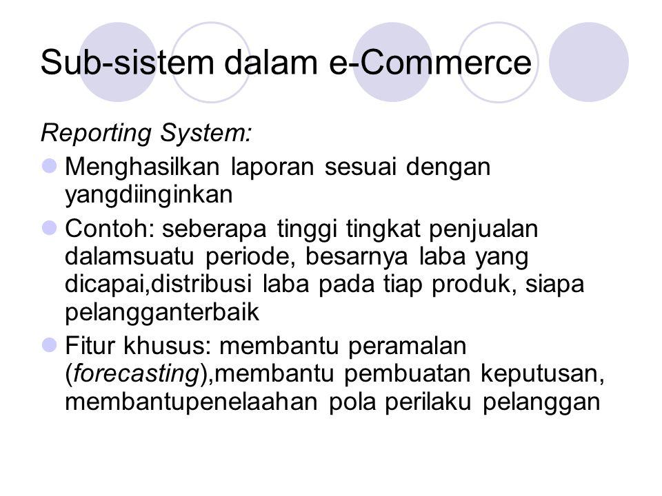 Sub-sistem dalam e-Commerce Reporting System: Menghasilkan laporan sesuai dengan yangdiinginkan Contoh: seberapa tinggi tingkat penjualan dalamsuatu p