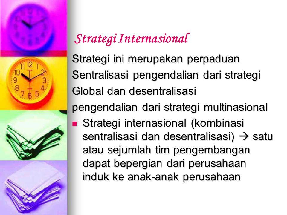 Strategi ini merupakan perpaduan Sentralisasi pengendalian dari strategi Global dan desentralisasi pengendalian dari strategi multinasional Strategi i