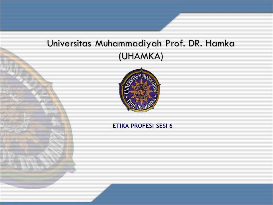 Universitas Muhammadiyah Prof. DR. Hamka (UHAMKA) ETIKA PROFESI SESI 6