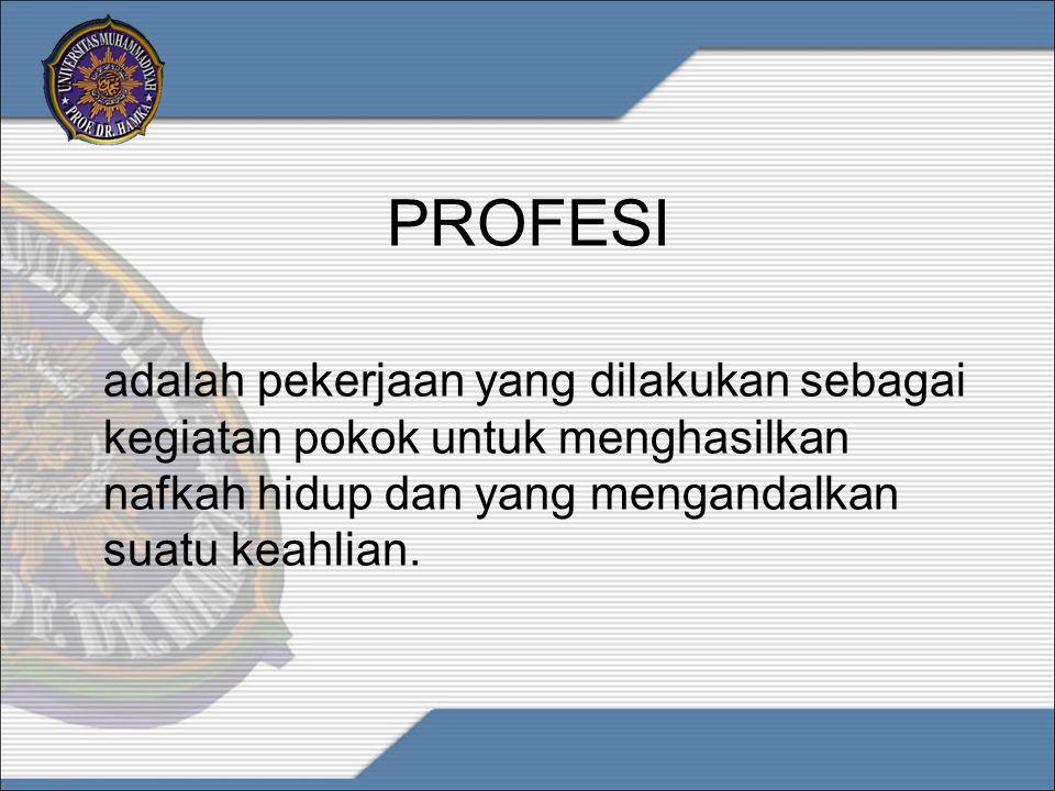 PROFESI adalah pekerjaan yang dilakukan sebagai kegiatan pokok untuk menghasilkan nafkah hidup dan yang mengandalkan suatu keahlian.